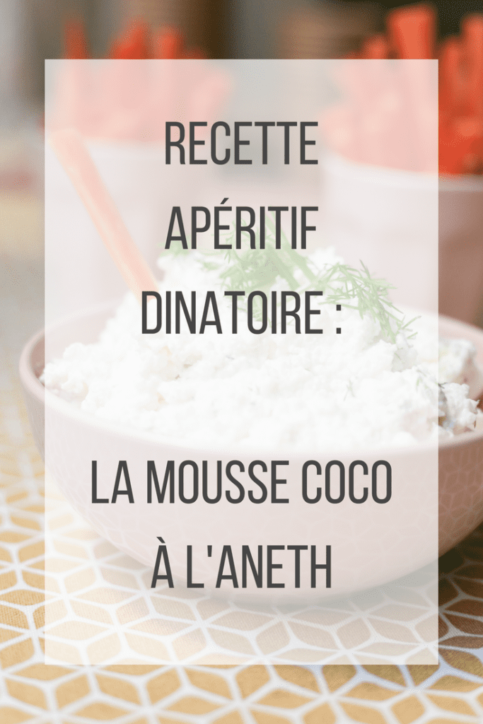 Recette apéro dinatoire : la mousse coco à l'aneth pour légumes croquants/ Blog-lifestyle-some-place-called-home