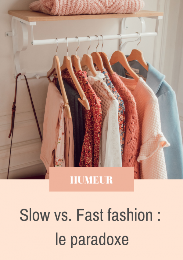 Slow vs. fast fashion : le paradoxe